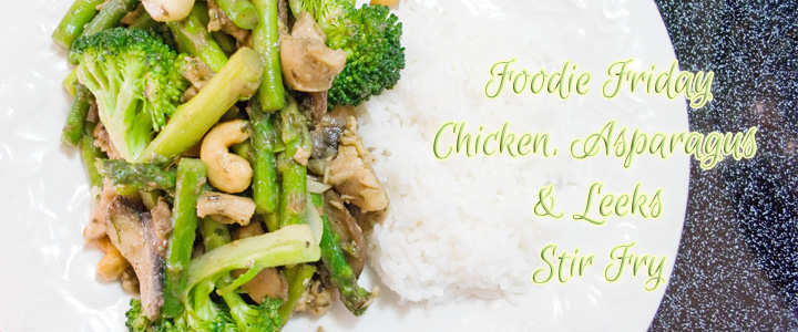 Foodie Friday – Chicken, Asparagus and Leeks Stir Fry Recipes