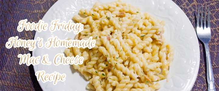 Foodie Friday – Homemade Mac and Cheese Recipe