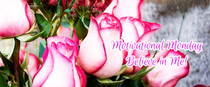 Believe in Me – Motivational Monday