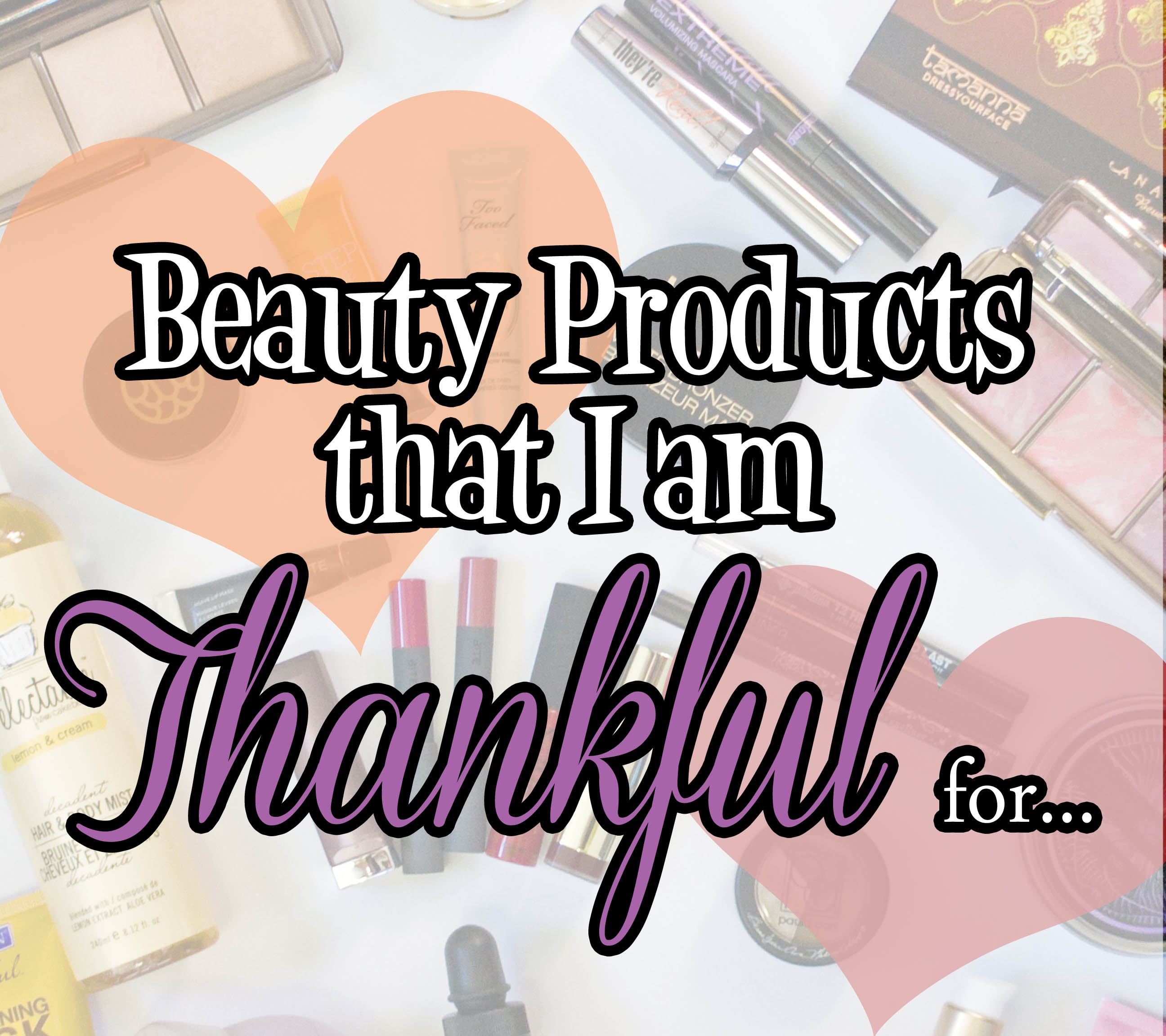 Beauty Products That I'm Thankful For – The Beauty Council