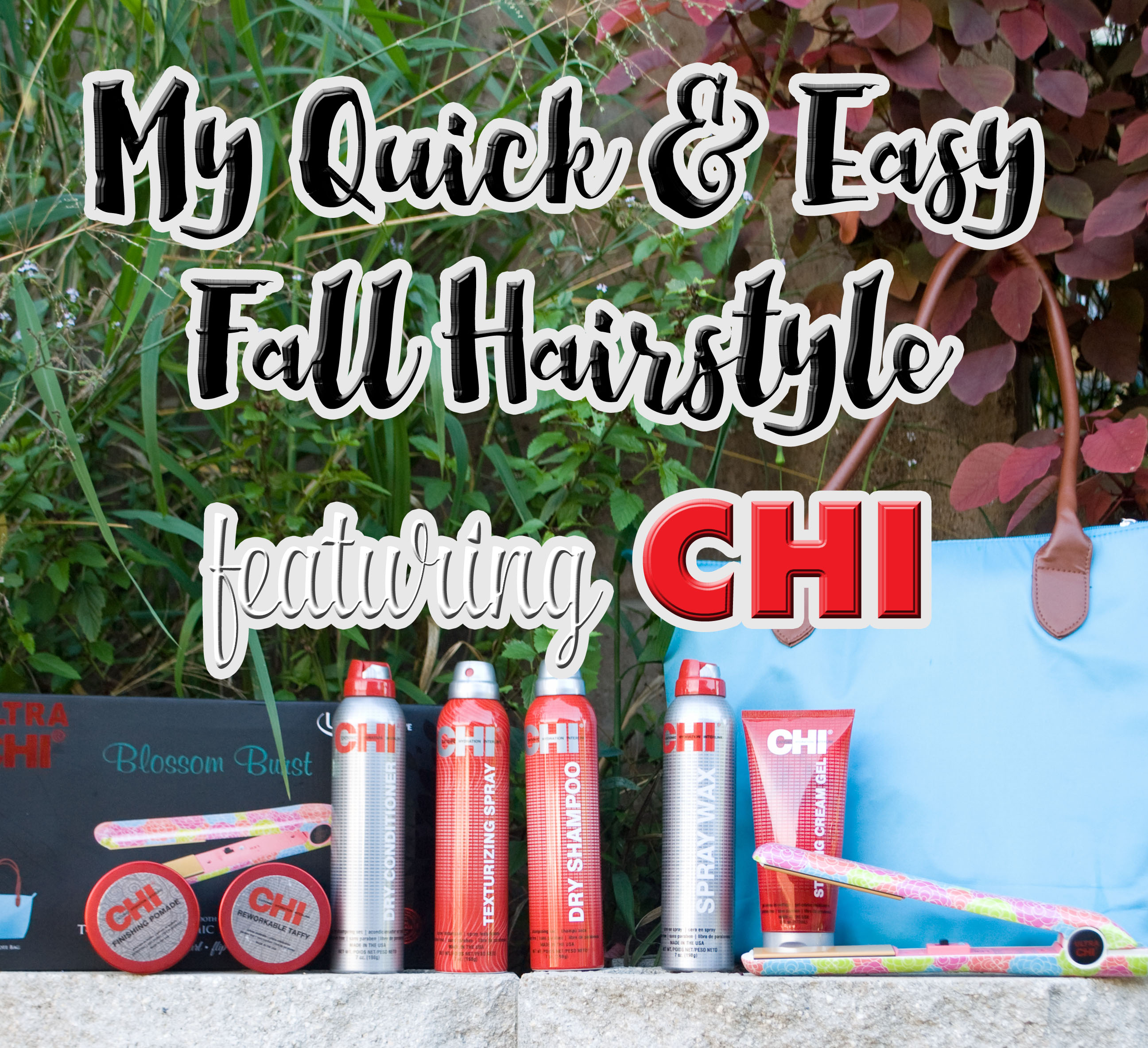 My Quick and Easy Fall Hairstyle Featuring CHI