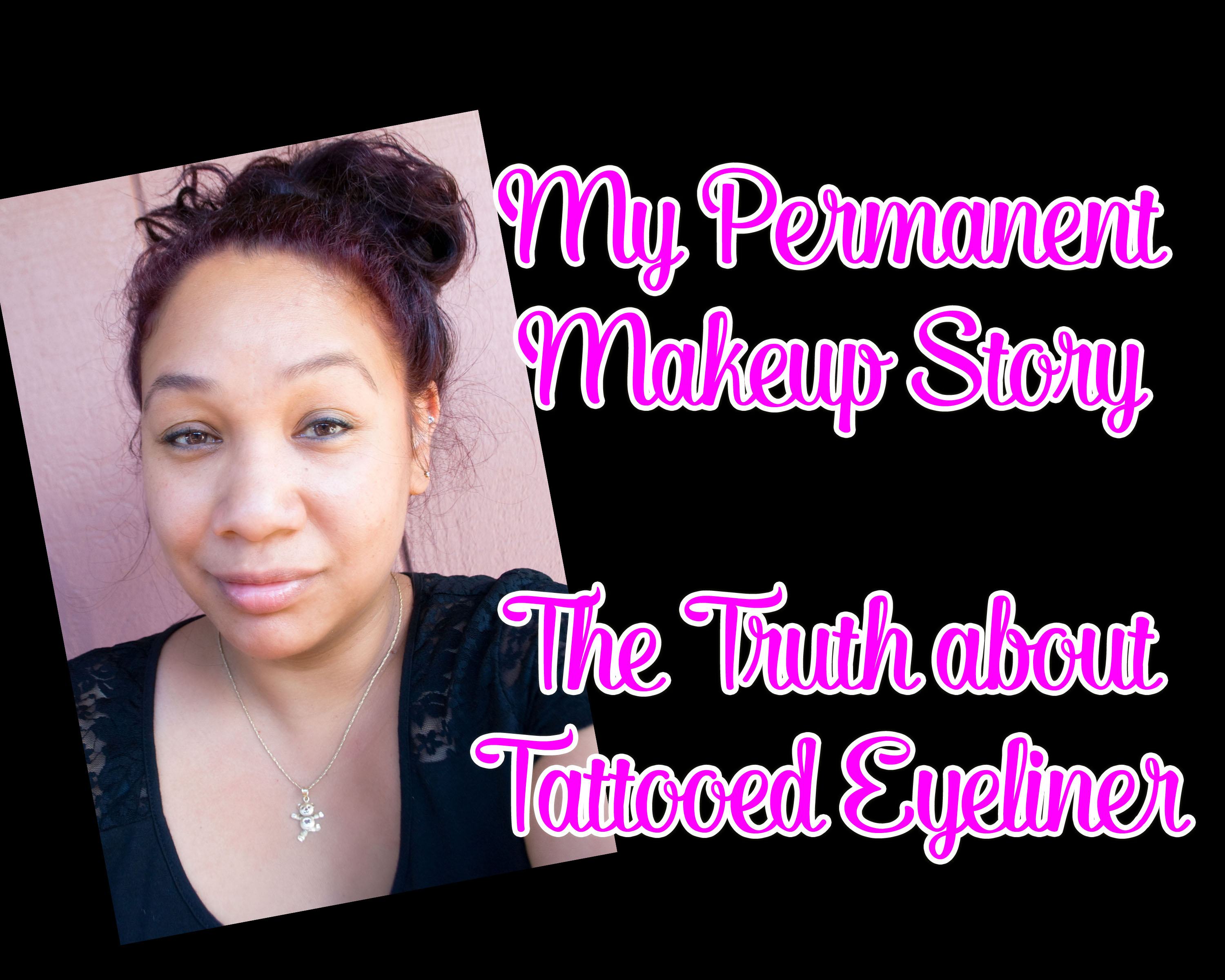My Permanent Makeup Story – My Truth About Tattooed Eyeliner