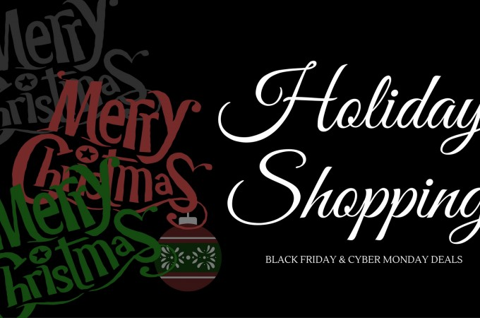 Holiday Gift Shopping – Black Friday and Cyber Monday Deals