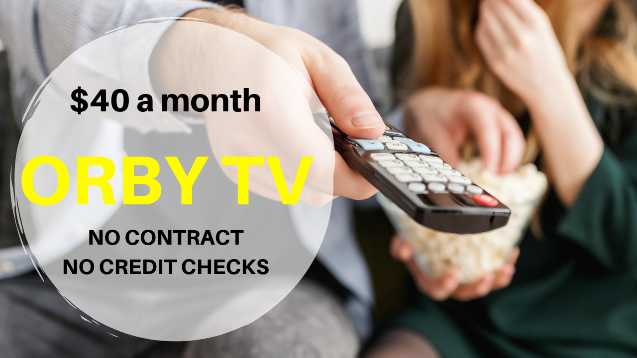 ORBY TV, television, satellite television, cable television, tv, no contract, no credit checks,
