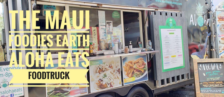 Maui Foodie Adventures – Earth Aloha Eats Foodtruck, Plantbased Vegan Grinds